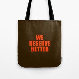 We Deserve Better Tote Bag