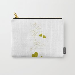 Be in Love with your life every minute of it Carry-All Pouch