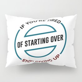 Stop Giving Up Keep Going Forward Pillow Sham