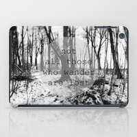 not all those who wander are lost iPad Cases featuring not all those who wander are lost by Lara Finger