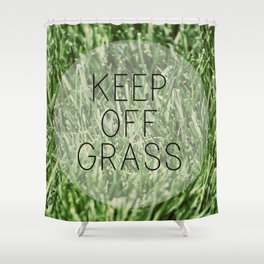 Keep Off Grass Shower Curtain