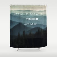 not all those who wander are lost Shower Curtains featuring Not All Those Who Wander Are Lost by Elliott's Location Photography