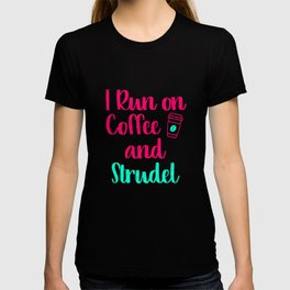 I Run on Coffee and Strudel German Breakfast Pastry Gift T-shirt