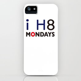 I H8 MONDAYS iPhone Case