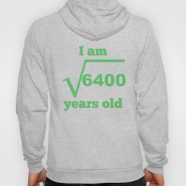 I Am 80 Years Old Square Root 80th Birthday Hoody