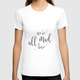 Funny home print / Mad Hatter / Party / Crazy family sign / We're all mad here / Lewis Carroll quote T-shirt