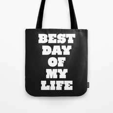 Best Day Of Your Life Tote Bag