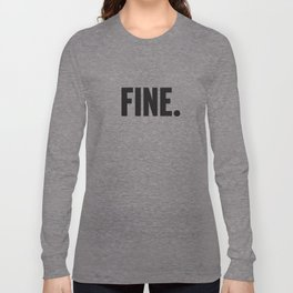 Fine. Long Sleeve T-shirt