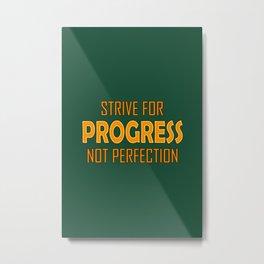 Strive for Progress not Perfection Metal Print