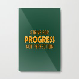 Strive for Progress not Perfection Metal Print