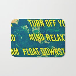 turn off your mind, relax and float down stream Bath Mat
