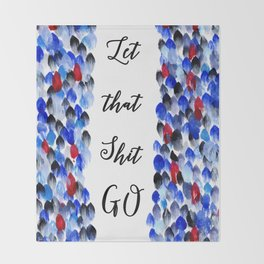 Inspirational Quote: Let That Shit Go, Let it Go, Motivation, Inspiration Throw Blanket