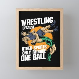 Wrestling Because Other Sports Only Require One Ball Framed Mini Art Print
