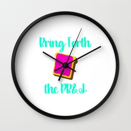 Bring Forth the PB&J Motivational Funny Quote Wall Clock