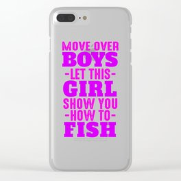 Move Over Boys, Let This Girl Show You How To Fish Clear iPhone Case