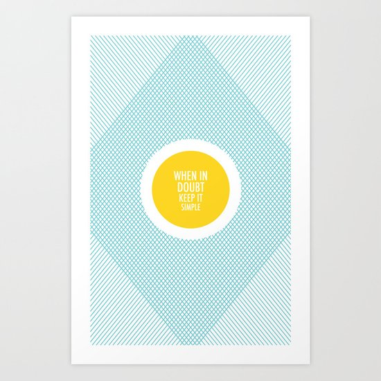 When In Doubt, Keep It Simple Art Print