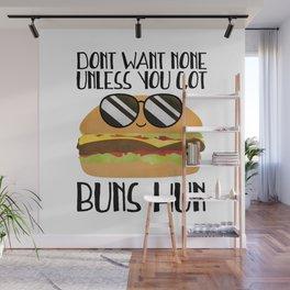 Don't Want None Unless You Got Buns Hun Wall Mural