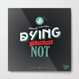 I Don't Fear Dying Metal Print