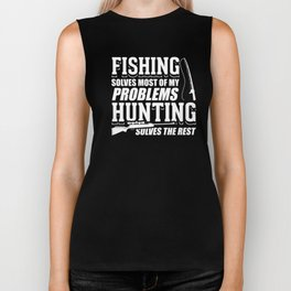 Fishing Solves Most Of My Problems Hunting Solves The Rest Design Biker Tank