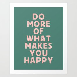 Do More of What Makes You Happy pink peach and green inspirational typography motivation quote Art Print