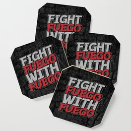 Fight Fuego With Fuego Coaster