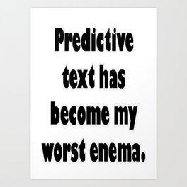 Predictive Text Has Become My Worst Enema Art Print