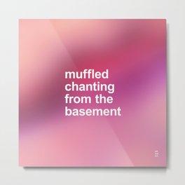 MUFFLED CHANTING Metal Print
