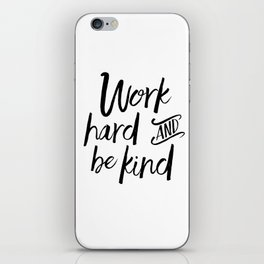 PRINTABLE Art, Work Hard And Be Kind,Motivational Quote,Work Hard Play Hard,Office Sign,Workout Quot iPhone Skin