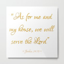 As for me and my house we will serve the Lord Bible quote Joshua 24:15 Metal Print