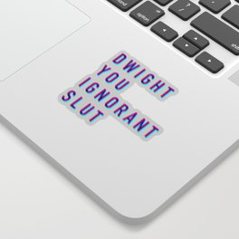 Dwight You Ignorant Slut (3D) Sticker
