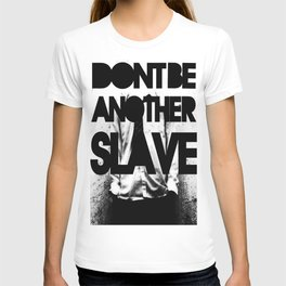 DONT BE ANOTHER SLAVE! T-shirt