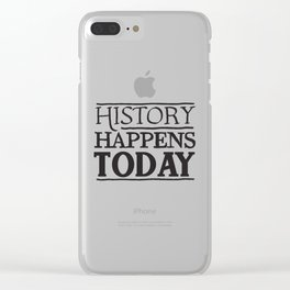 HISTORY HAPPENS TODAY Clear iPhone Case