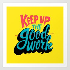 Keep up the -good- work. Art Print