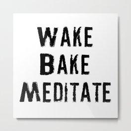Wake Bake Meditate Metal Print