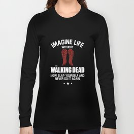 imagine life without the walking dead now slap yourself and never do it again funny t-shirts Long Sleeve T-shirt