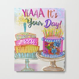 Yea It's Your Day! Metal Print