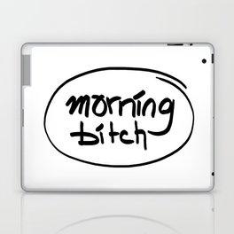 morning bitch Laptop & iPad Skin
