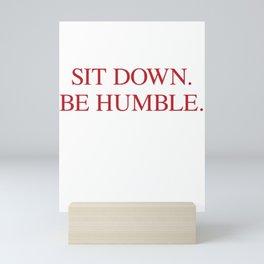 SIT DOWN.BE HUMBLE. Kendrick Hip-Hop Design Mini Art Print