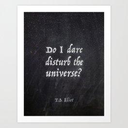 Do I Dare Disturb the Universe? Art Print