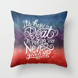 It's Hard to Beat a Person Who Never Gives Up #nevergiveup Throw Pillow