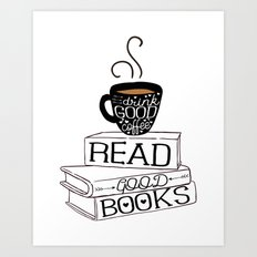 Drink Good Coffee, Read Good Books Art Print