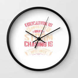 Storm Chasing Is Importanter Then Education Distressed Wall Clock