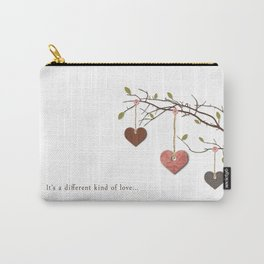 It's a different kind of love... Carry-All Pouch