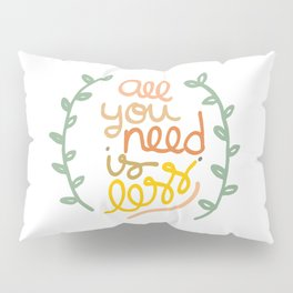 all you need is less. Pillow Sham