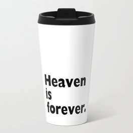 Earth is Now Heaven is Forever Christian T-shirt Travel Mug