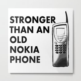 Stronger Than An Old Nokia Phone - Typography Art piece Metal Print