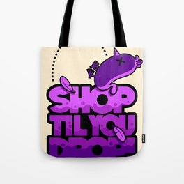 SHOP TIL YOU DROP! Tote Bag