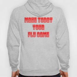 Make Today Your Flu Game Hoody