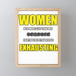 WOMEN NEED MORE SLEEP THAN MEN BECAUSE FIGHTING THE PETRIARCHY IS EXHAUSTING Framed Mini Art Print
