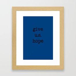 give US hope Framed Art Print
